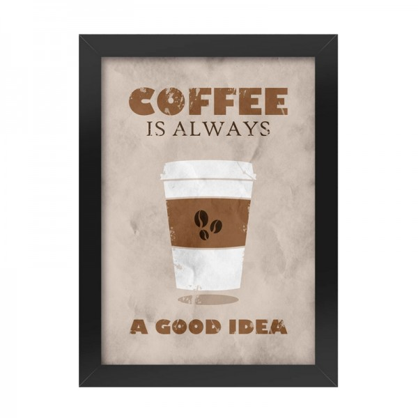 Poster with Frame Coffee is Always a Good Idea
