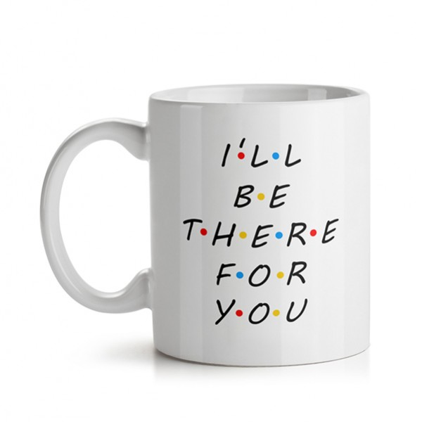 Caneca Ill Be There For You